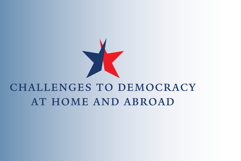 Challenges to Democracy at Home and Abroad